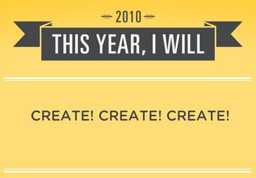 Buoni propositi 2010: creare! creare! creare!